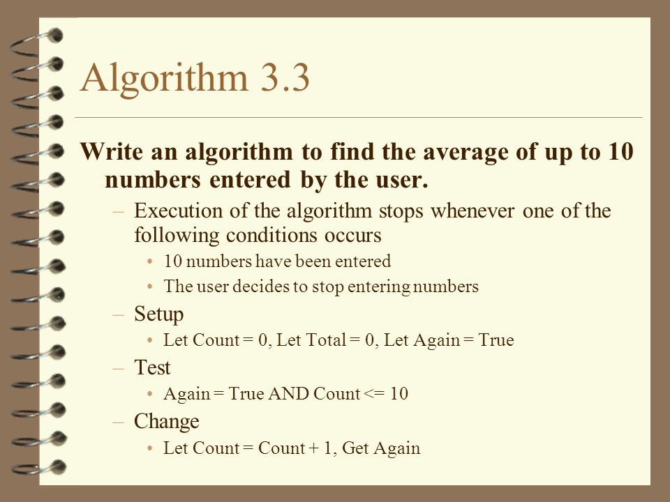 Algorithm 3.3 Write an algorithm to find the average of up to 10 numbers entered by the user.