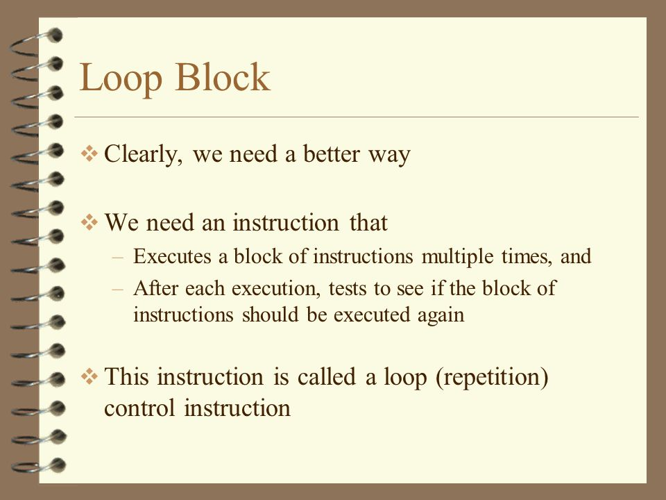 Loop Block Clearly, we need a better way We need an instruction that