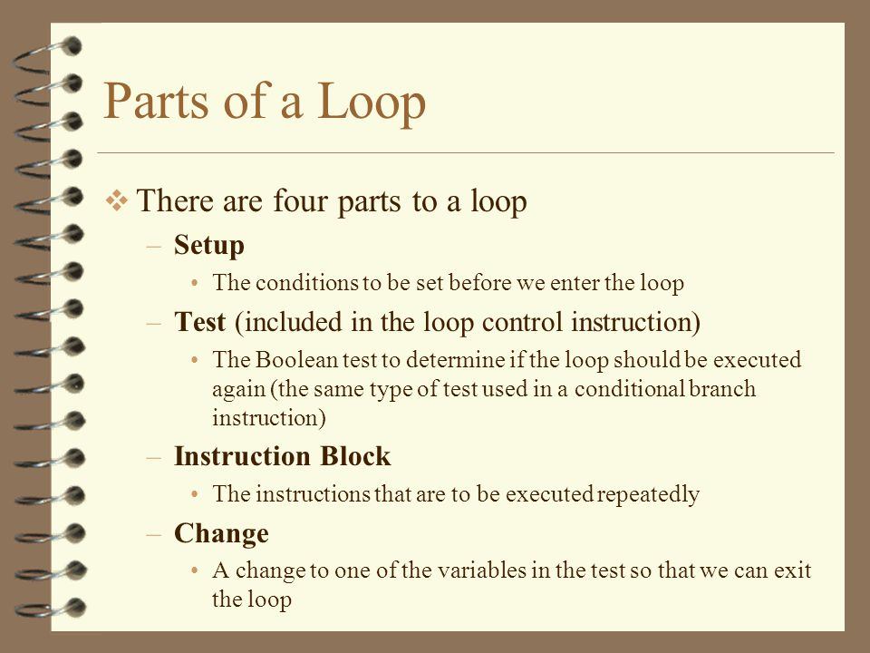 Parts of a Loop There are four parts to a loop Setup