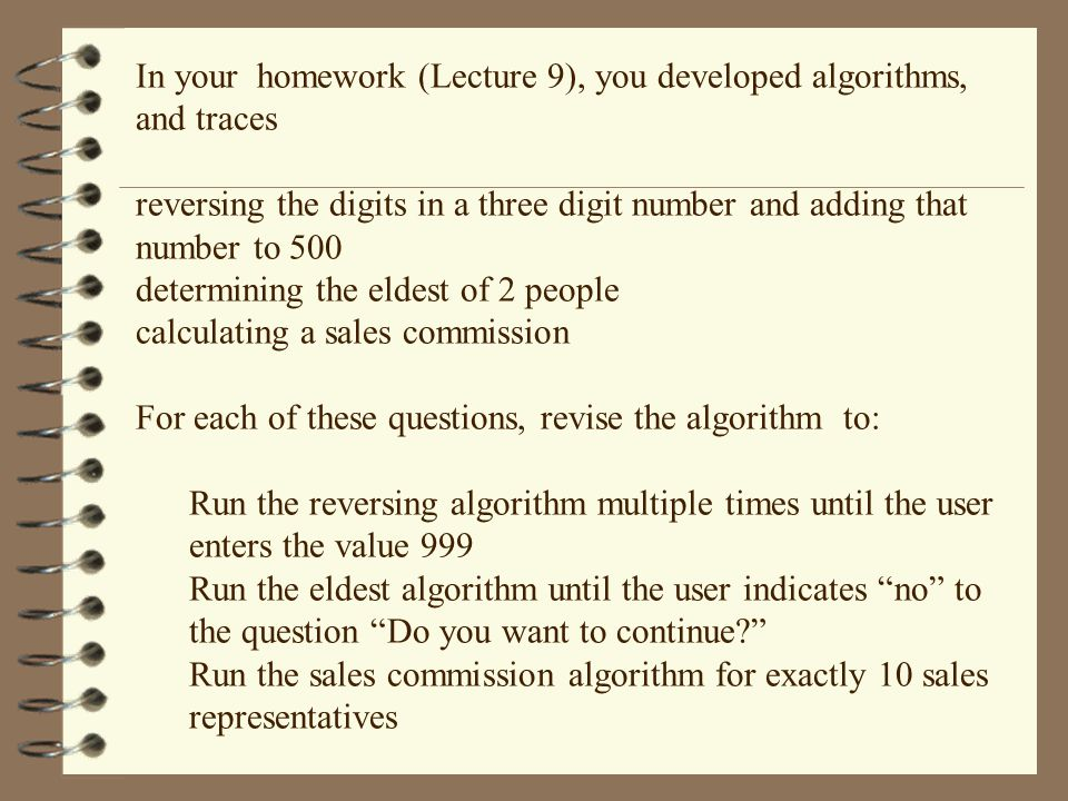 In your homework (Lecture 9), you developed algorithms, and traces