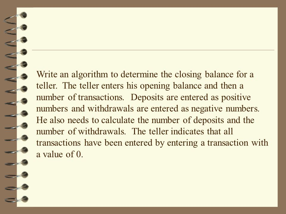 Write an algorithm to determine the closing balance for a teller