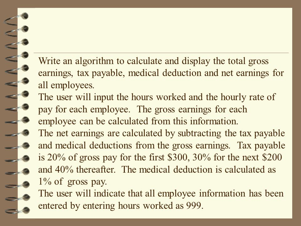 Write an algorithm to calculate and display the total gross earnings, tax payable, medical deduction and net earnings for all employees.