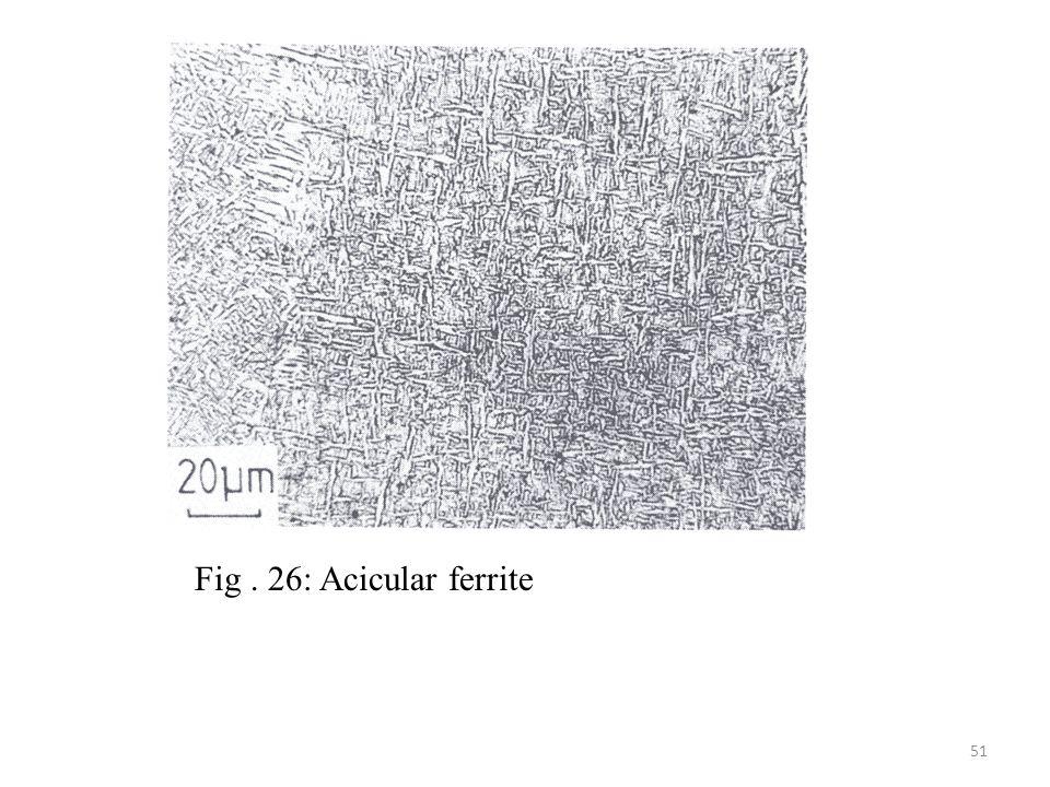 Fig . 26: Acicular ferrite