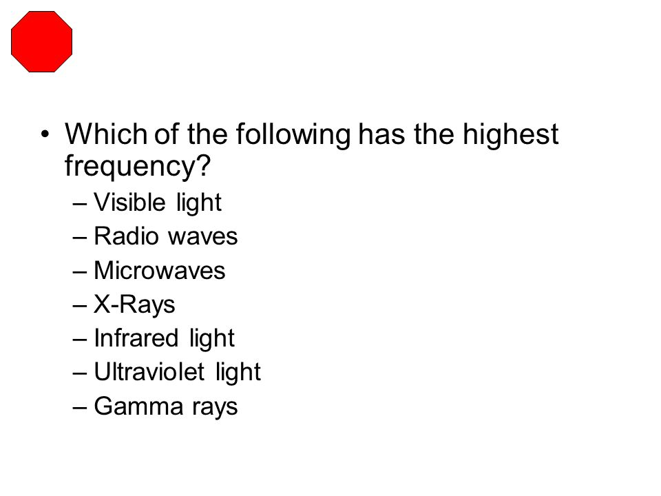 Which of the following has the highest frequency