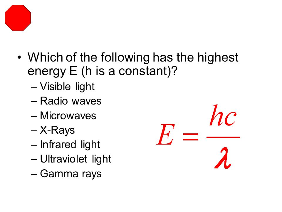 Which of the following has the highest energy E (h is a constant)