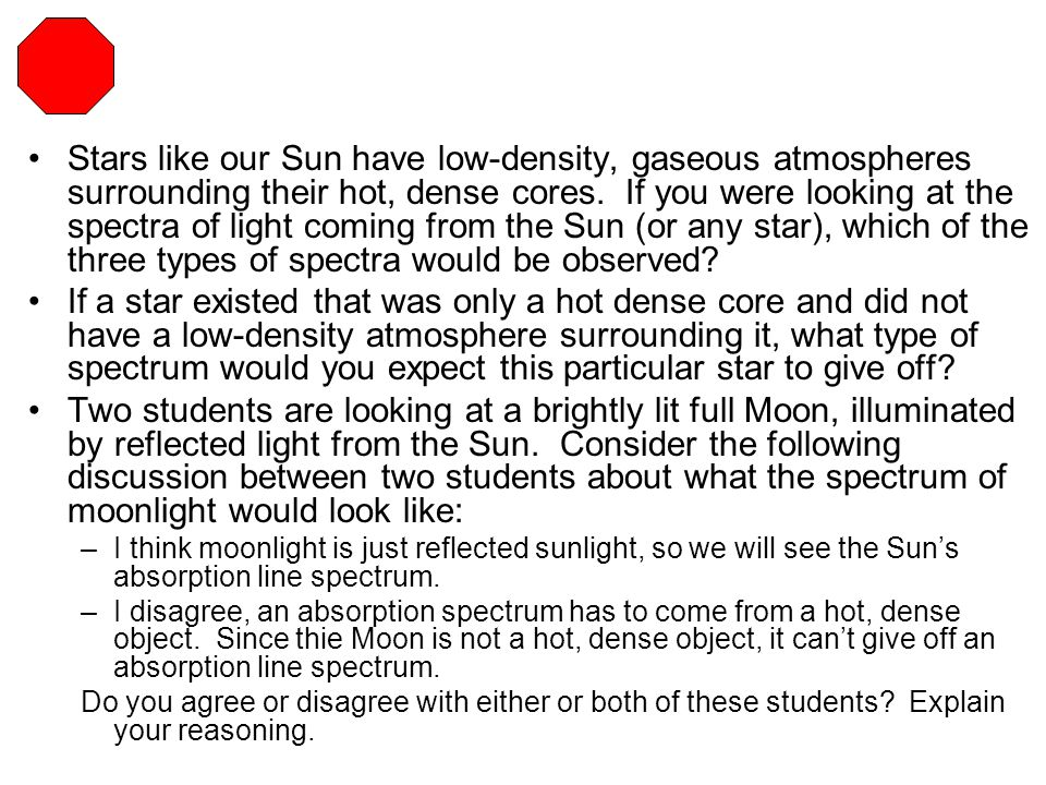 Stars like our Sun have low-density, gaseous atmospheres surrounding their hot, dense cores. If you were looking at the spectra of light coming from the Sun (or any star), which of the three types of spectra would be observed