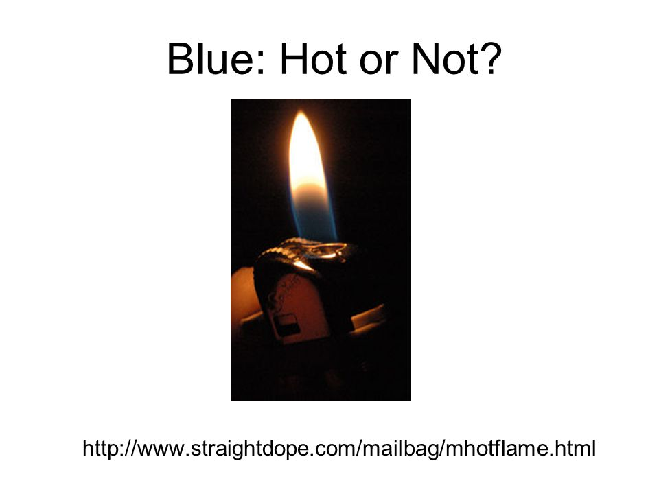 Blue: Hot or Not http://www.straightdope.com/mailbag/mhotflame.html