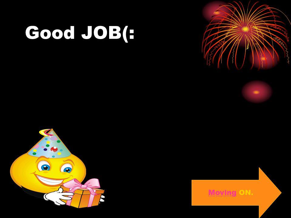 Good JOB(: Moving ON.