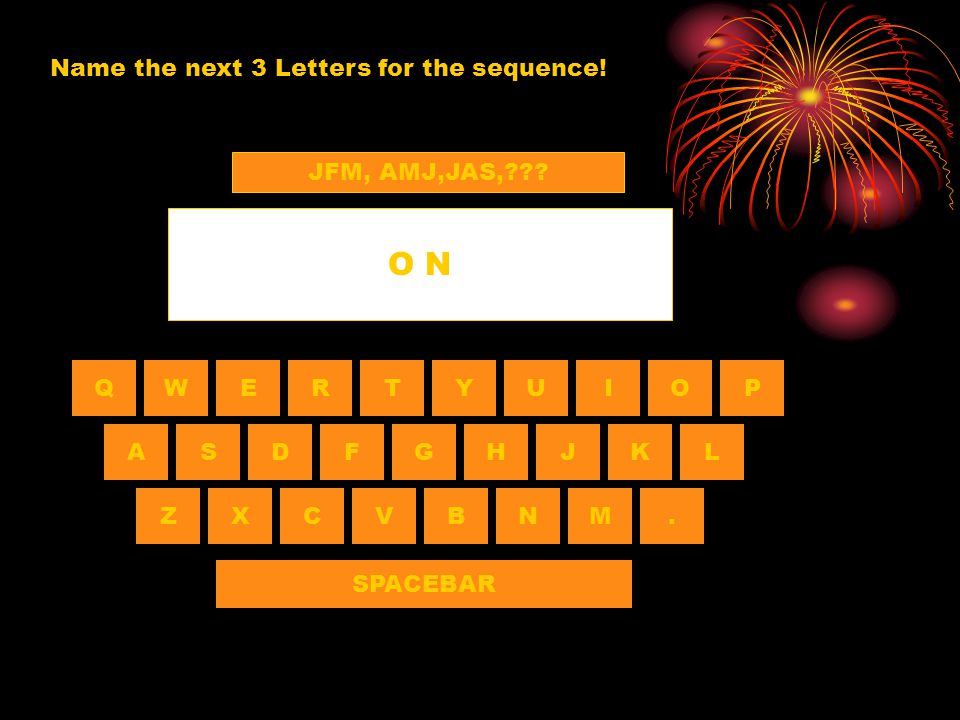 Name the next 3 Letters for the sequence!