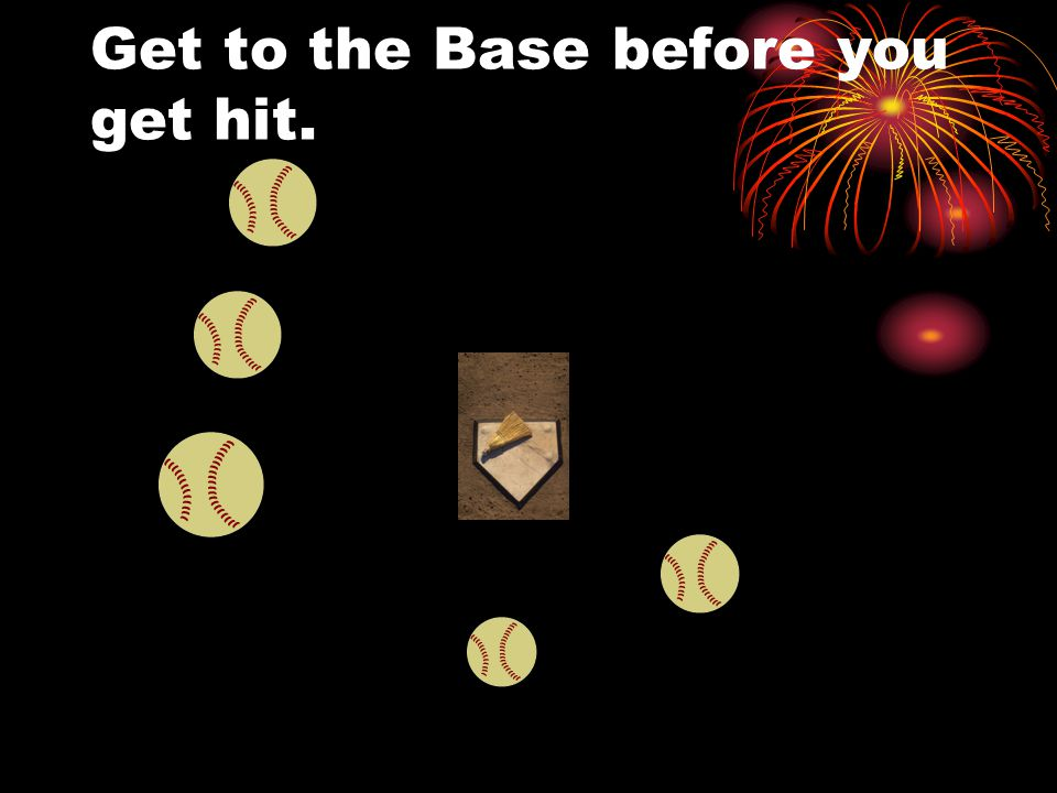 Get to the Base before you get hit.