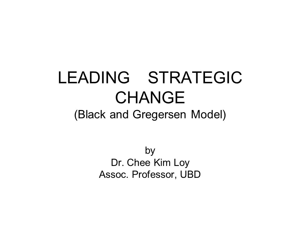 LEADING STRATEGIC CHANGE (Black and Gregersen Model)