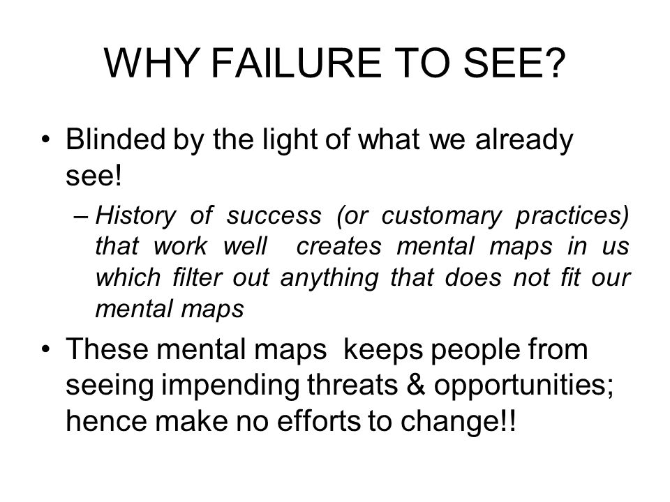 WHY FAILURE TO SEE Blinded by the light of what we already see!