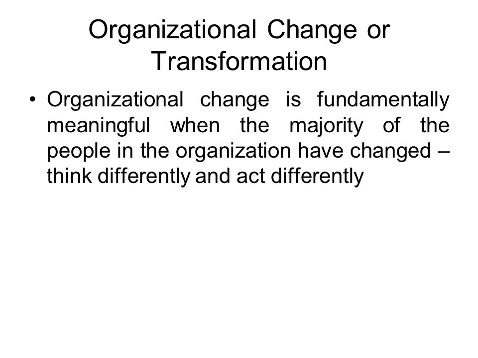 Organizational Change or Transformation
