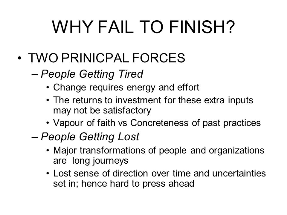 WHY FAIL TO FINISH TWO PRINICPAL FORCES People Getting Tired