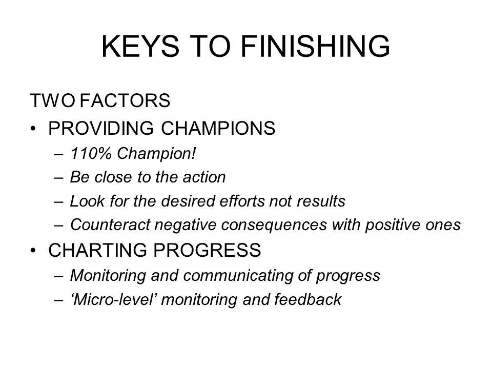 KEYS TO FINISHING TWO FACTORS PROVIDING CHAMPIONS CHARTING PROGRESS