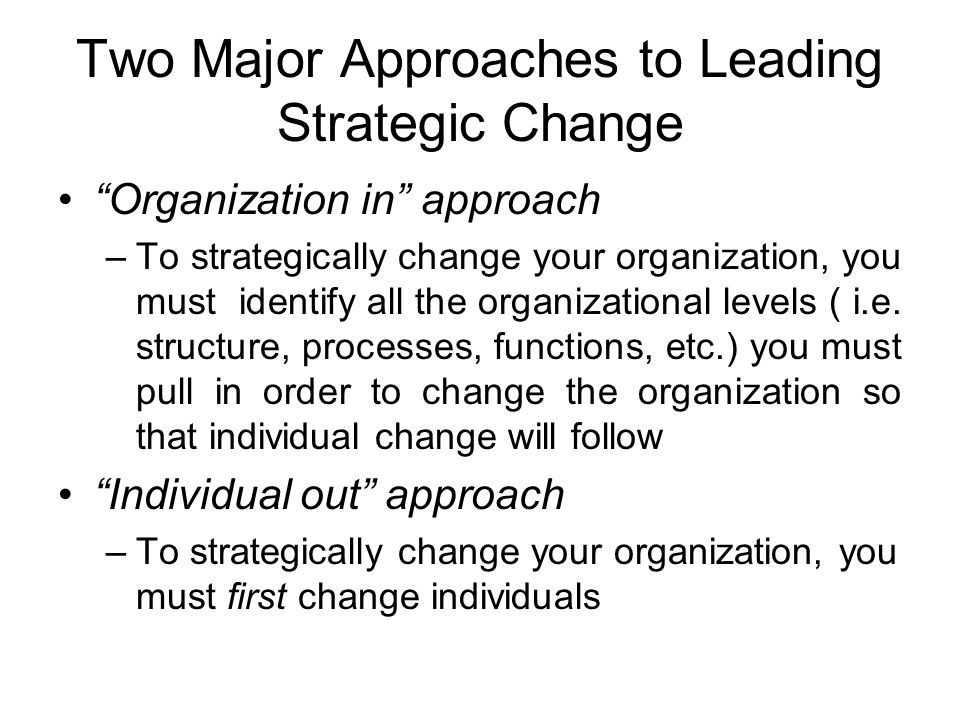 Two Major Approaches to Leading Strategic Change
