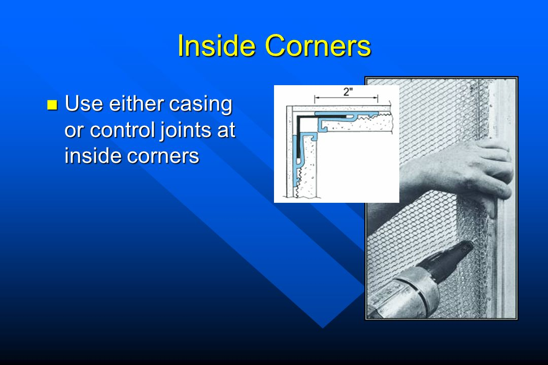 Inside Corners Use either casing or control joints at inside corners
