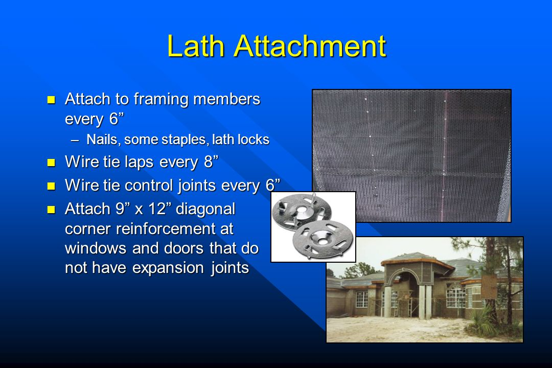 Lath Attachment Attach to framing members every 6