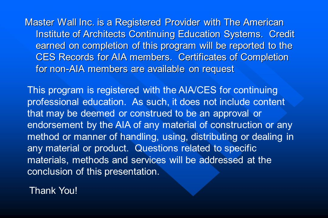 Master Wall Inc. is a Registered Provider with The American Institute of Architects Continuing Education Systems. Credit earned on completion of this program will be reported to the CES Records for AIA members. Certificates of Completion for non-AIA members are available on request