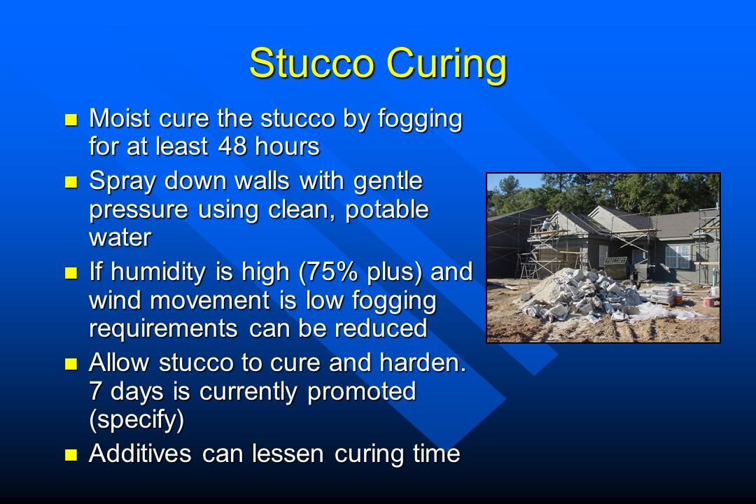 Stucco Curing Moist cure the stucco by fogging for at least 48 hours