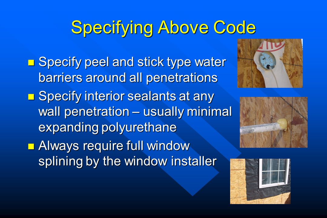 Specifying Above Code Specify peel and stick type water barriers around all penetrations.