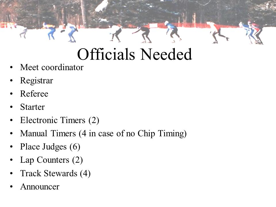 Officials Needed Meet coordinator Registrar Referee Starter