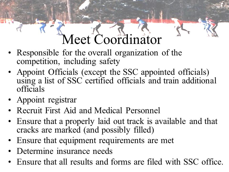 Meet Coordinator Responsible for the overall organization of the competition, including safety.