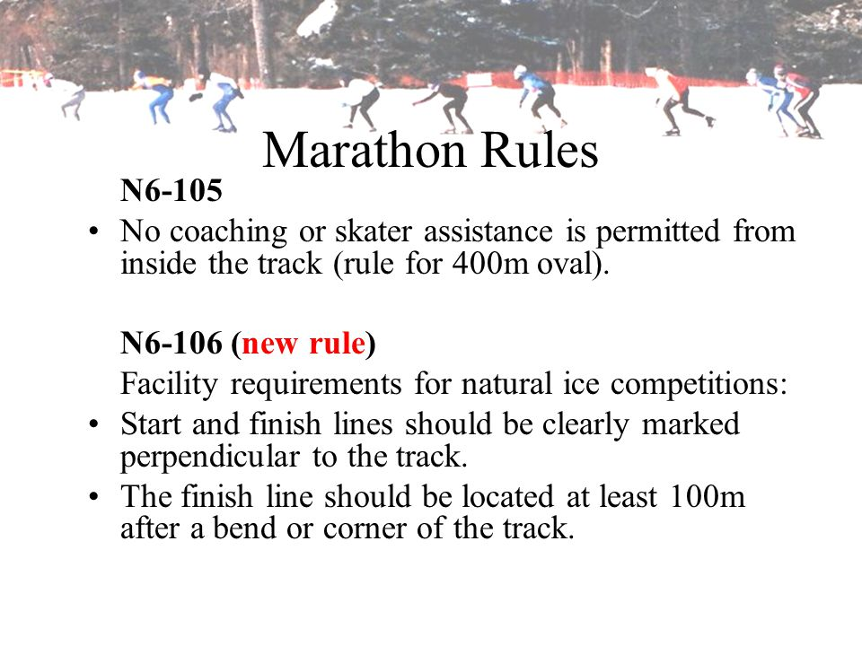Marathon Rules N No coaching or skater assistance is permitted from inside the track (rule for 400m oval).