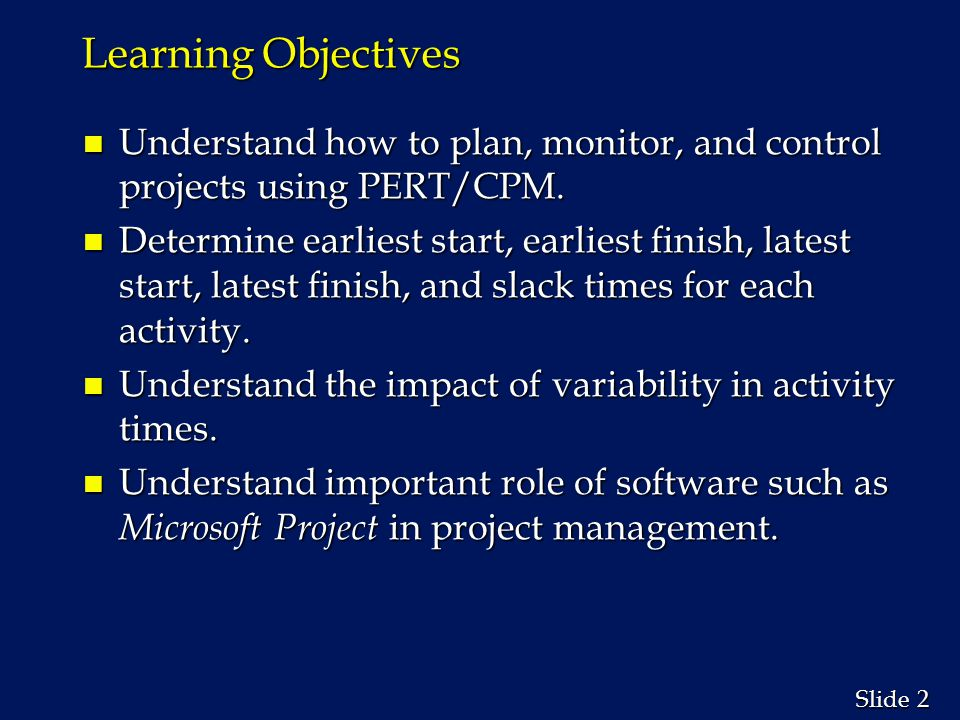 Learning Objectives Understand how to plan, monitor, and control projects using PERT/CPM.