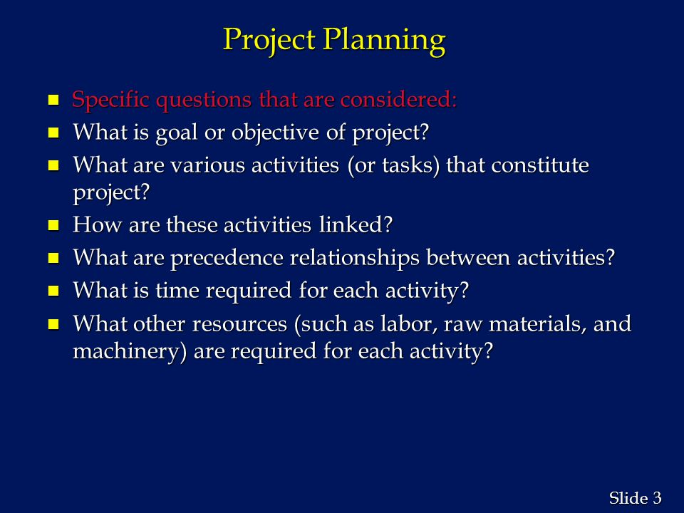 Project Planning Specific questions that are considered: