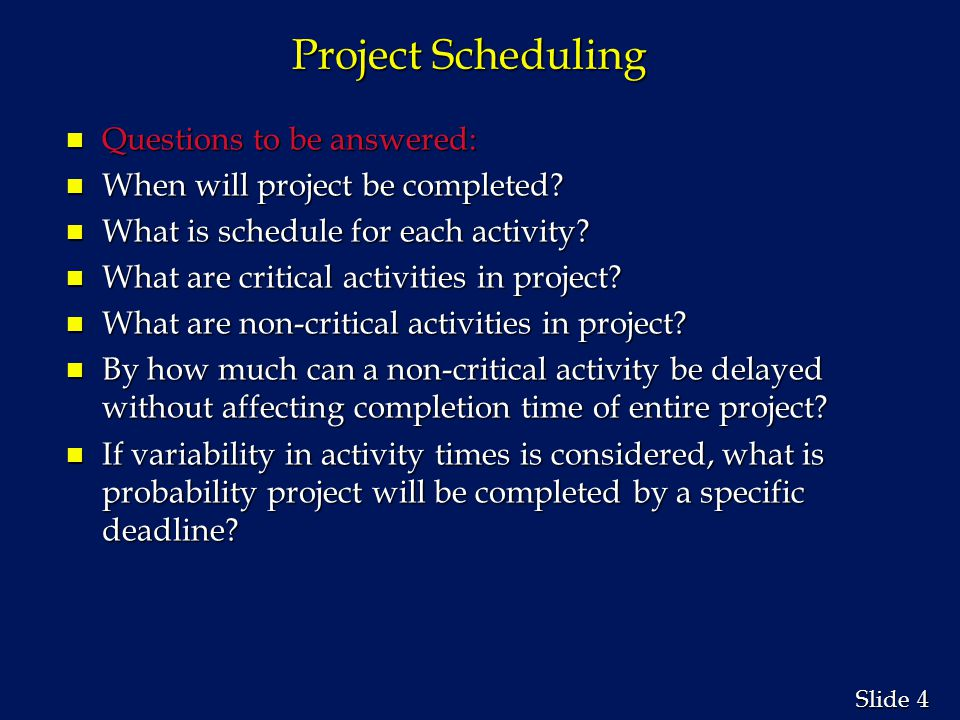 Project Scheduling Questions to be answered: