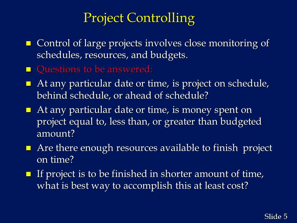 Project Controlling Control of large projects involves close monitoring of schedules, resources, and budgets.