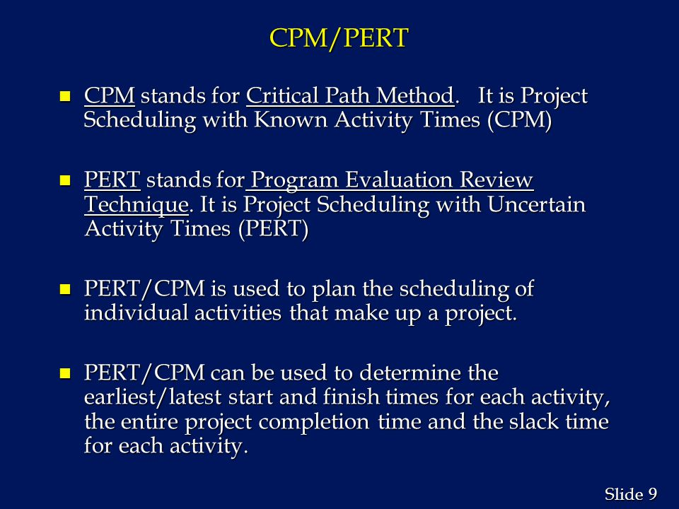 CPM/PERT CPM stands for Critical Path Method. It is Project Scheduling with Known Activity Times (CPM)