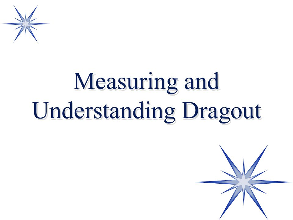 Measuring and Understanding Dragout