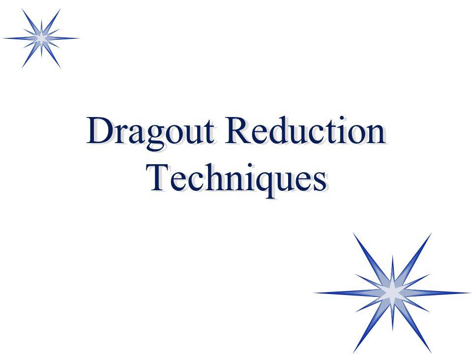 Dragout Reduction Techniques