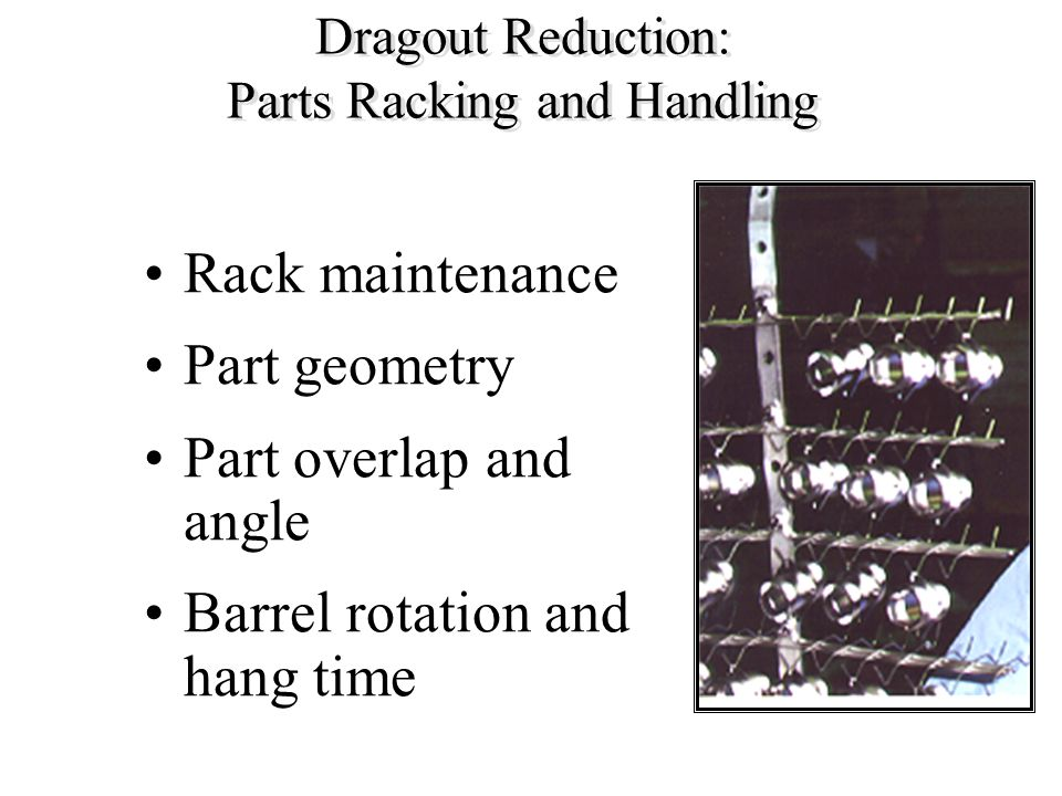Dragout Reduction: Parts Racking and Handling