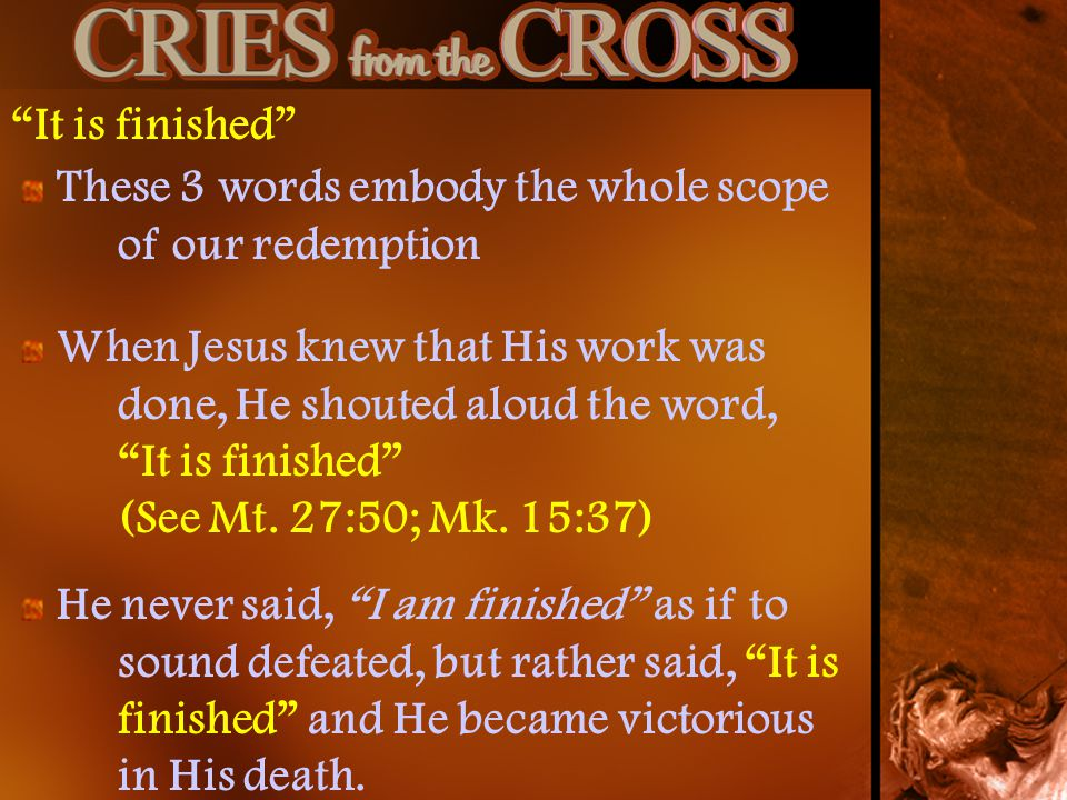 It is finished These 3 words embody the whole scope of our redemption.