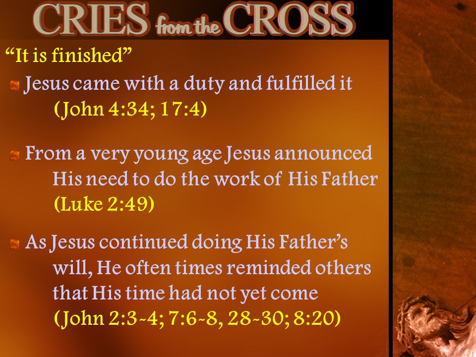 It is finished Jesus came with a duty and fulfilled it (John 4:34; 17:4)