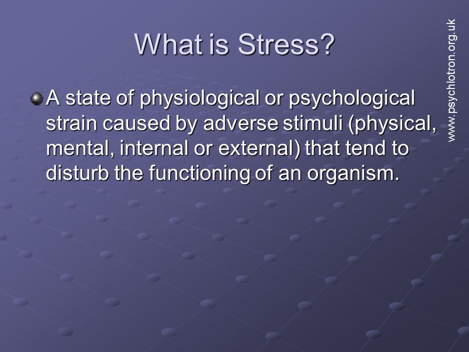 What is Stress www.psychlotron.org.uk.