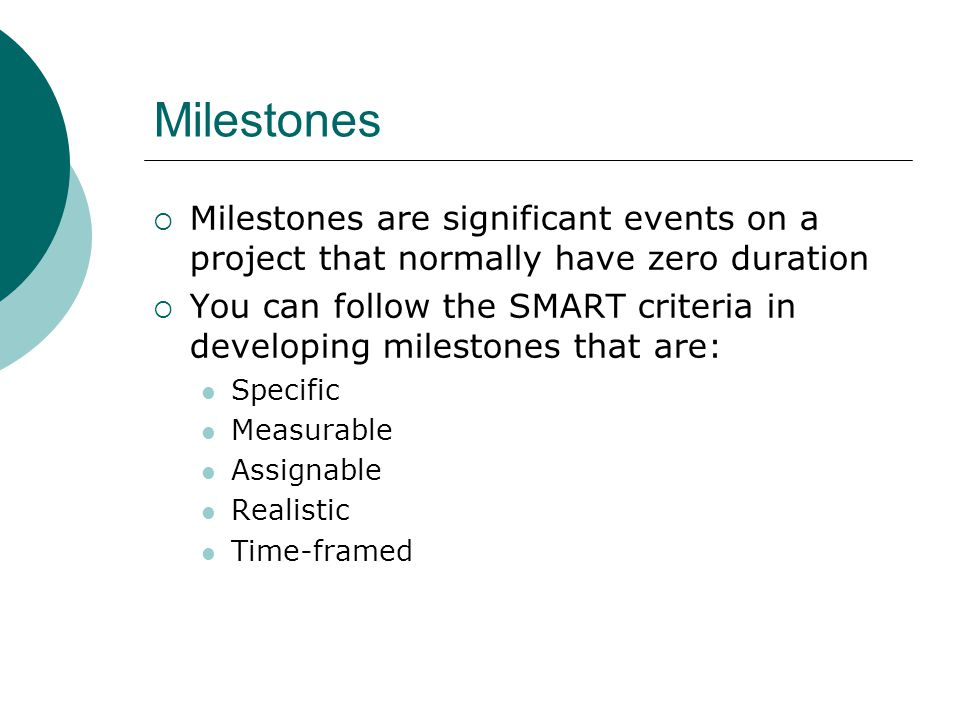Milestones Milestones are significant events on a project that normally have zero duration.