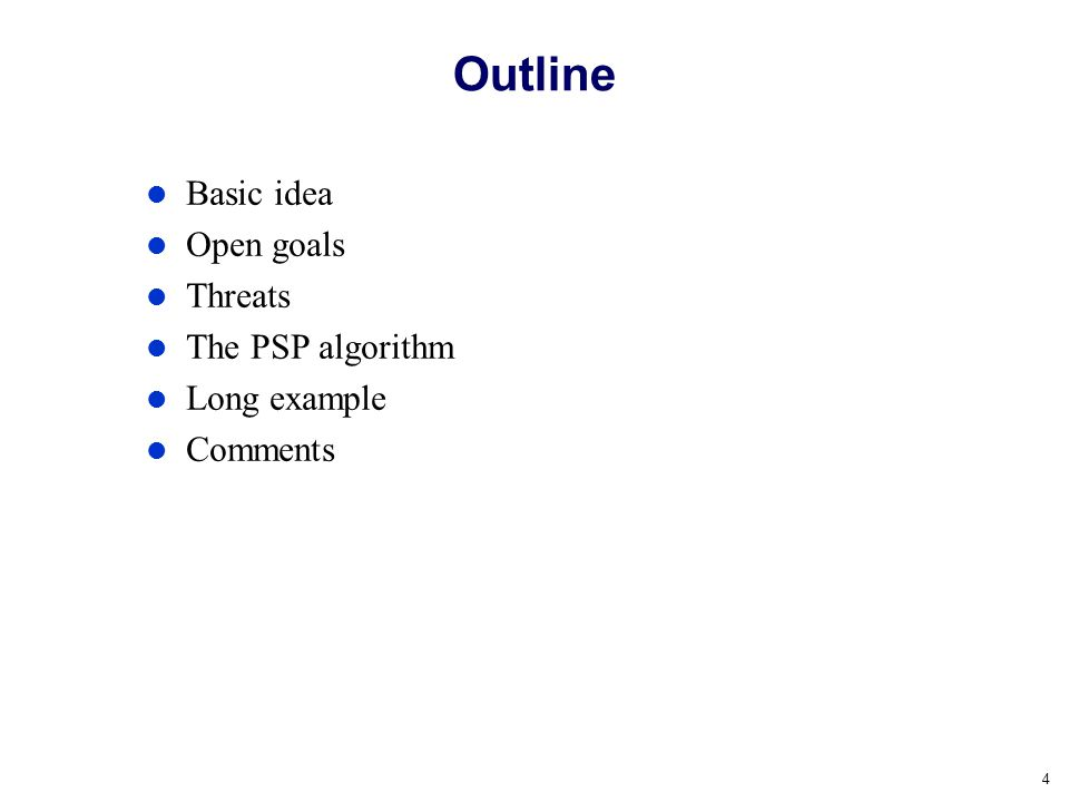 Outline Basic idea Open goals Threats The PSP algorithm Long example