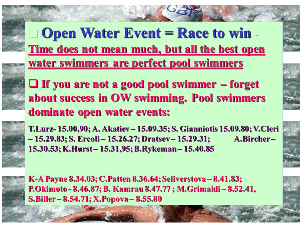 Open Water Event = Race to win - Time does not mean much, but all the best open water swimmers are perfect pool swimmers