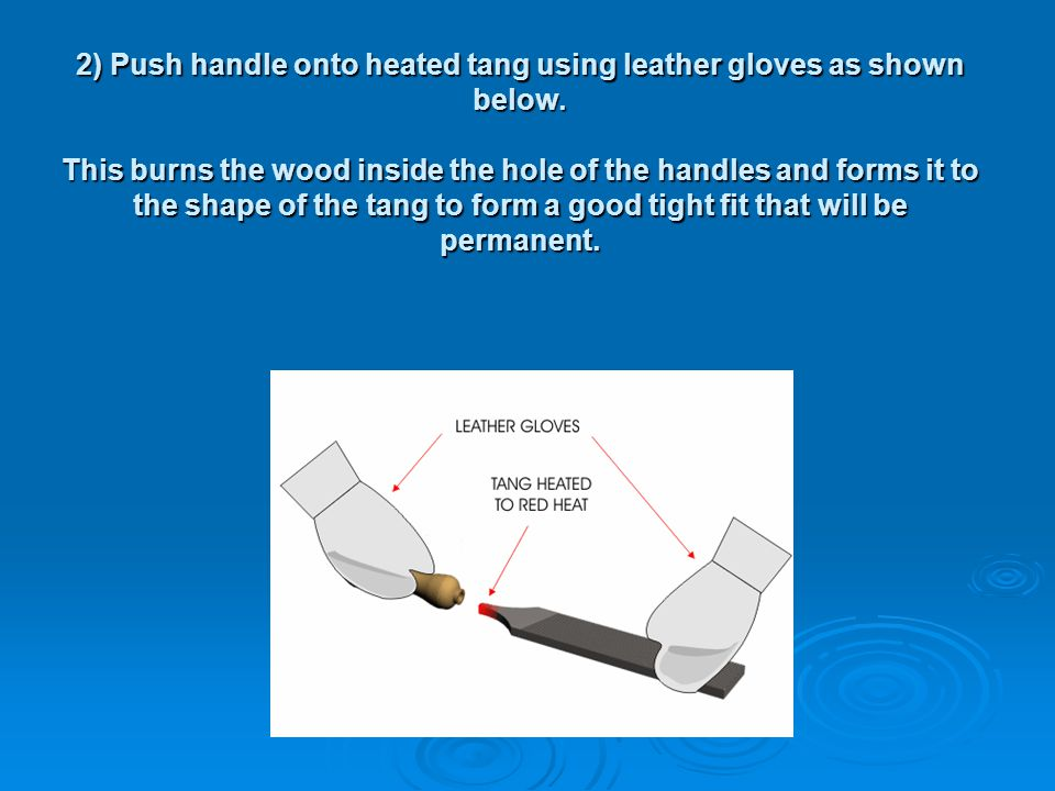 2) Push handle onto heated tang using leather gloves as shown below
