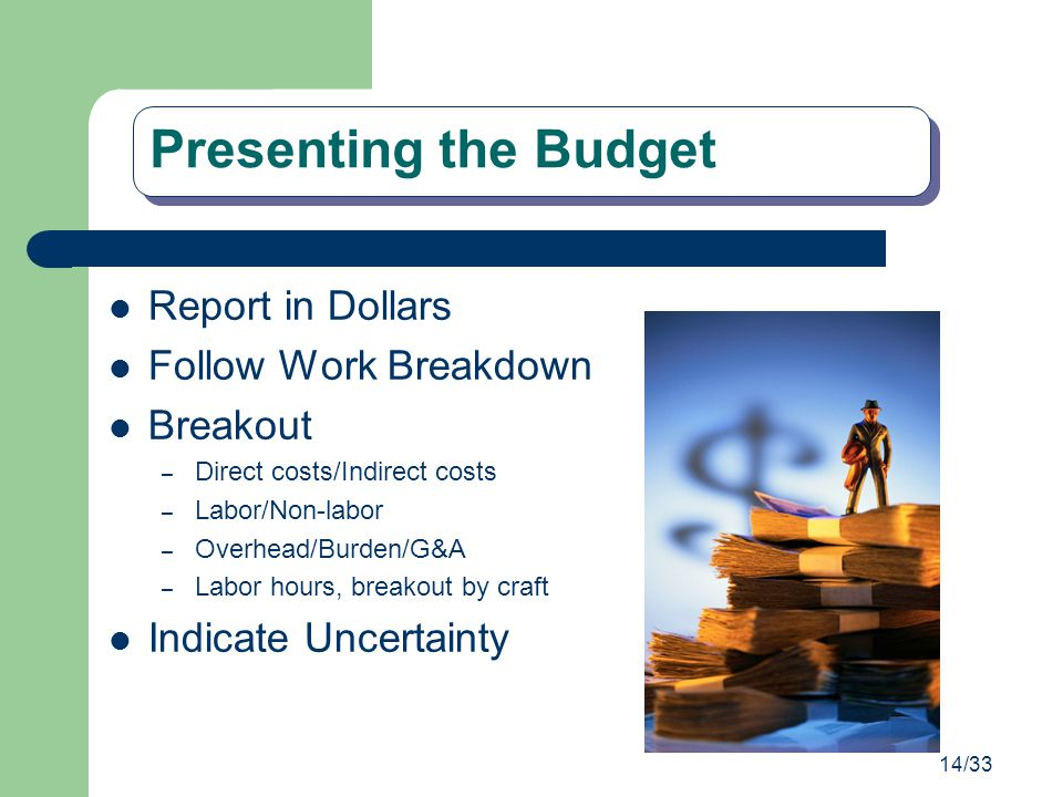 Presenting the Budget Report in Dollars Follow Work Breakdown Breakout