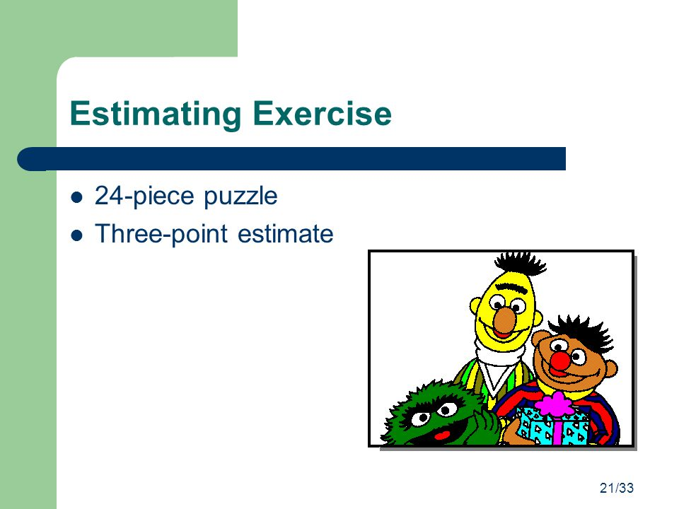 Estimating Exercise 24-piece puzzle Three-point estimate 21/33