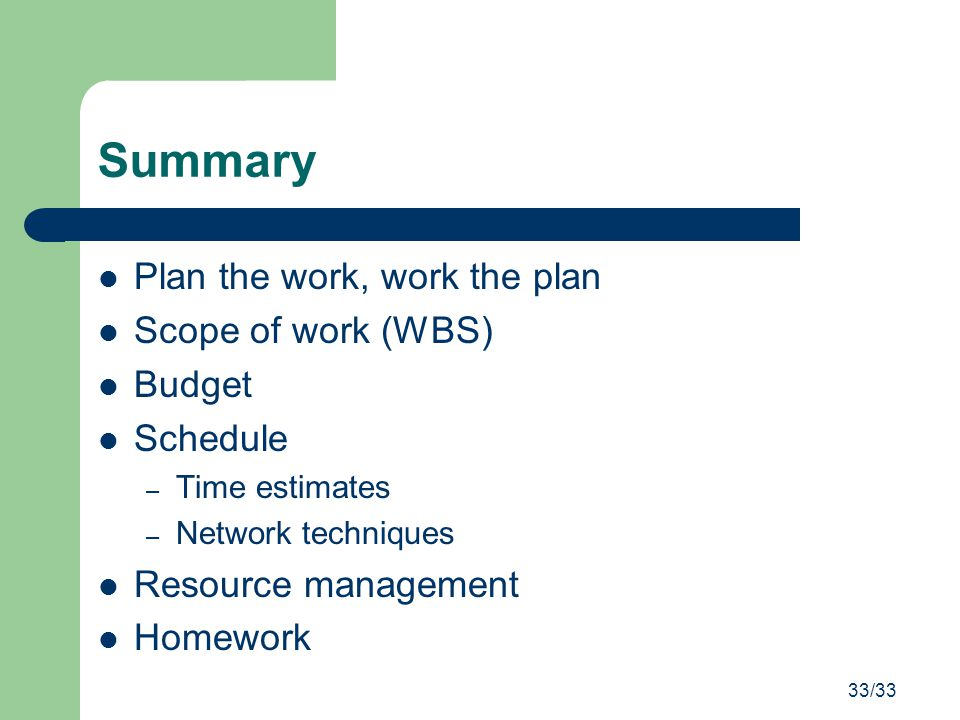 Summary Plan the work, work the plan Scope of work (WBS) Budget