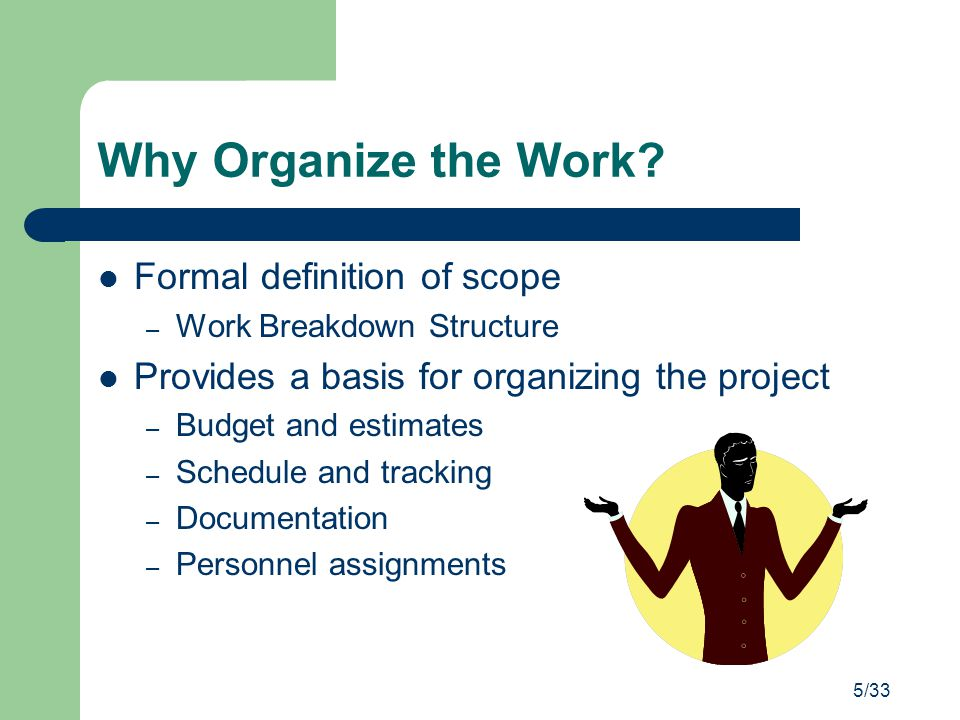 Why Organize the Work Formal definition of scope