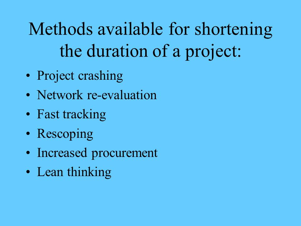 Methods available for shortening the duration of a project: