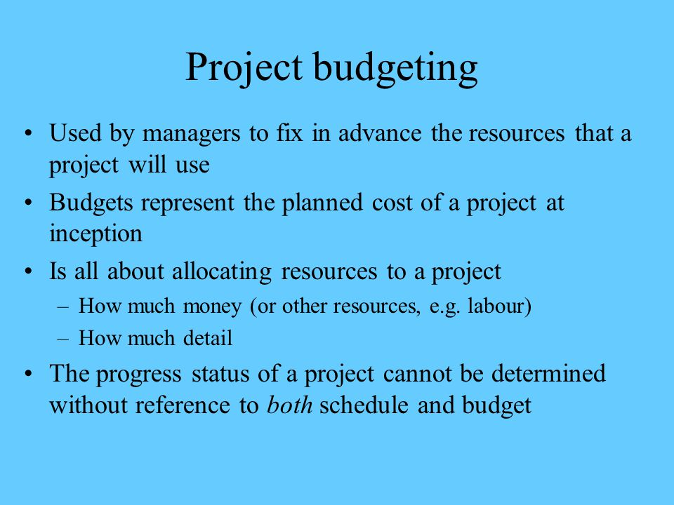 Project budgeting Used by managers to fix in advance the resources that a project will use.
