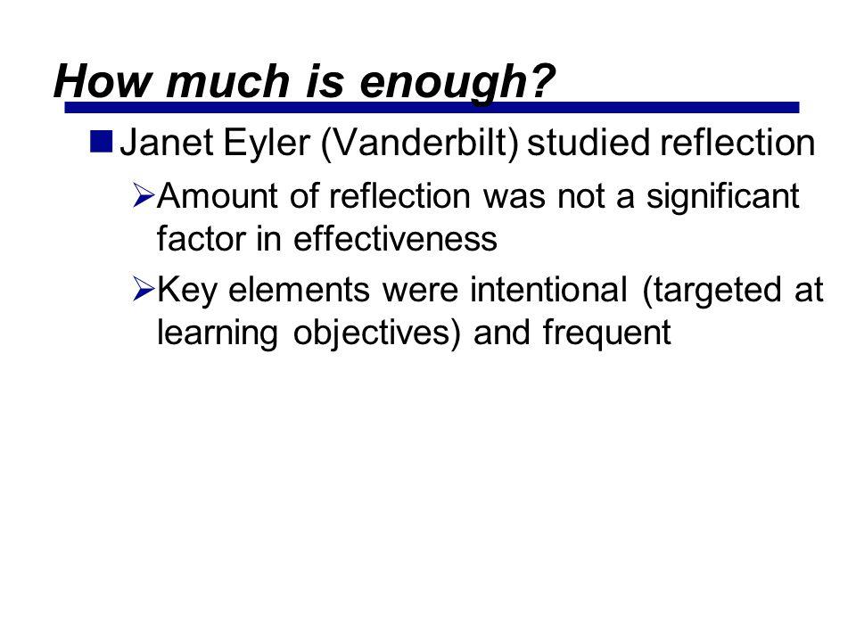 How much is enough Janet Eyler (Vanderbilt) studied reflection